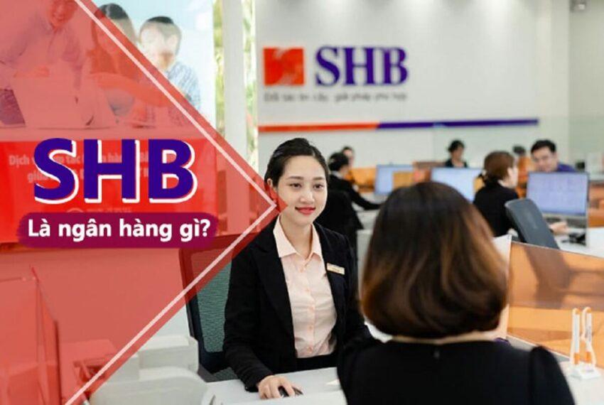 SHB là ngân hàng gì? Có nên sử dụng dịch vụ của ngân hàng SHB hay không?